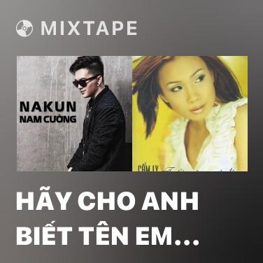 Mixtape Hãy Cho Anh Biết Tên Em Nhé - Various Artists