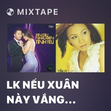 Radio LK Nếu Xuân Này Vắng Anh, Khúc Nhạc Ngày Xuân - Various Artists