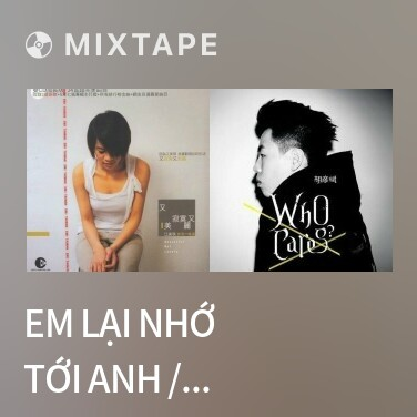 Mixtape Em Lại Nhớ Tới Anh / 我又想起你 - Various Artists