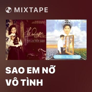 Mixtape Sao Em Nỡ Vô Tình - Various Artists