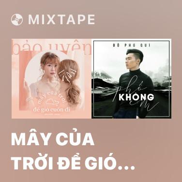 Mixtape Mây Của Trời Để Gió Cuốn Đi - Various Artists