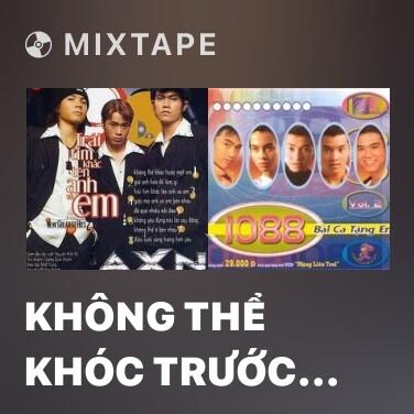 Mixtape Không Thể Khóc Trước Mặt Em