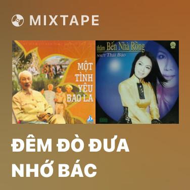 Mixtape Đêm Đò Đưa Nhớ Bác - Various Artists
