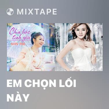 Mixtape Em Chọn Lối Này - Various Artists