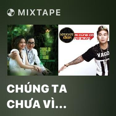 Radio Chúng Ta Chưa Vì Nhau - Various Artists