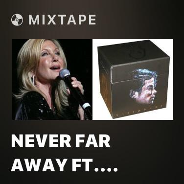 Mixtape Never Far Away ft. Richard Marx) - Various Artists