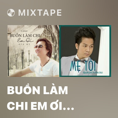 Mixtape Buồn Làm Chi Em Ơi (Cover) - Various Artists