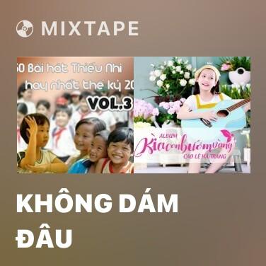 Mixtape Không Dám Đâu - Various Artists