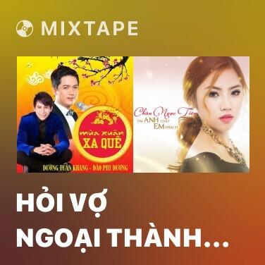 Mixtape Hỏi Vợ Ngoại Thành (Remix) - Various Artists