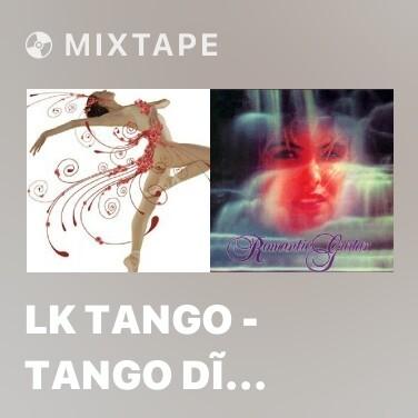 Mixtape Lk Tango - Tango Dĩ Vãng - Tình Cho Không - Various Artists
