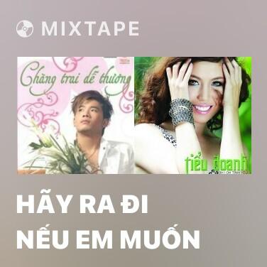 Radio Hãy Ra Đi Nếu Em Muốn - Various Artists
