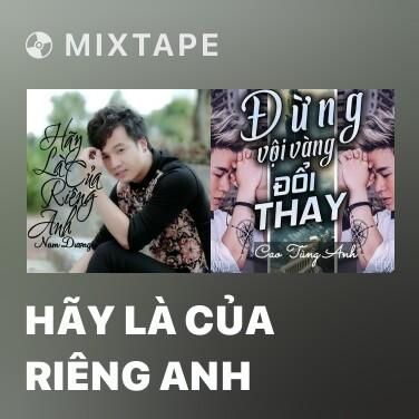 Mixtape Hãy Là Của Riêng Anh - Various Artists