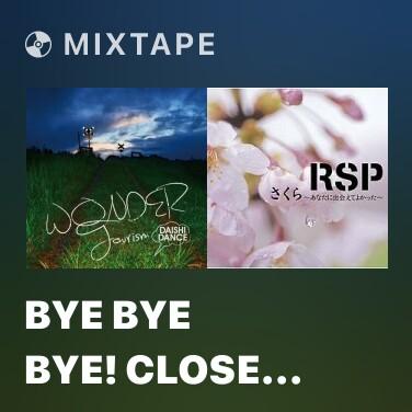Mixtape Bye Bye Bye! Close Up -