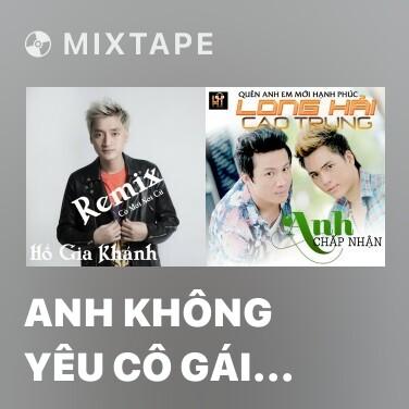 Mixtape Anh Không Yêu Cô Gái Đó (Remix) - Various Artists