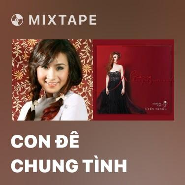 Mixtape Con Đê Chung Tình - Various Artists
