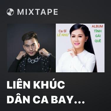 Mixtape Liên Khúc Dân Ca Bay 2 (Remix) - Various Artists