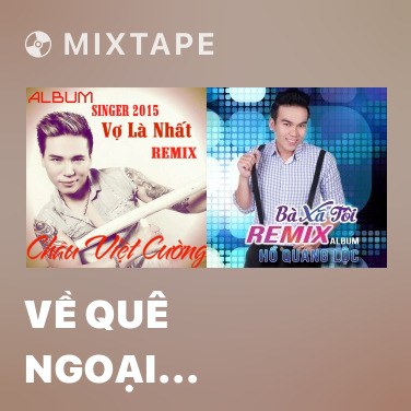 Mixtape Về Quê Ngoại (Remix) - Various Artists