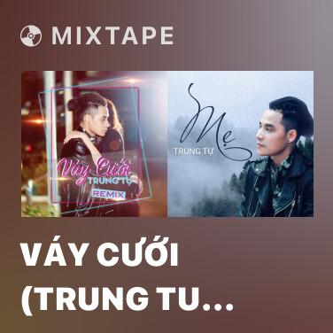 Mixtape Váy Cưới (Trung Tu Progressive House Remix) - Various Artists