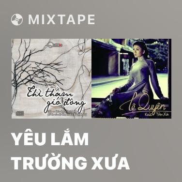 Mixtape Yêu Lắm Trường Xưa - Various Artists
