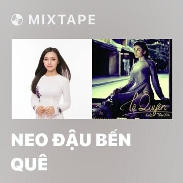 Mixtape Neo Đậu Bến Quê