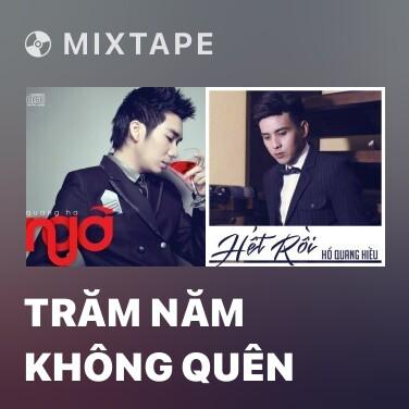 Mixtape Trăm Năm Không Quên - Various Artists