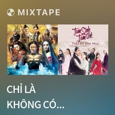 Radio Chỉ Là Không Có Nếu Như / 只是沒有如果 ( Thanh Xuân Năm Ấy Chúng Ta Từng Gặp Gỡ OST) - Various Artists