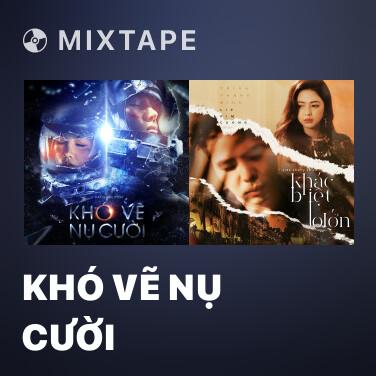 Mixtape Khó Vẽ Nụ Cười - Various Artists
