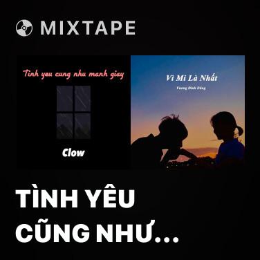 Mixtape Tình Yêu Cũng Như Mảnh Giấy - Various Artists