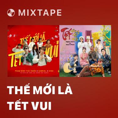 Mixtape Thế Mới Là Tết Vui - Various Artists