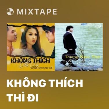 Mixtape Không Thích Thì Đi - Various Artists