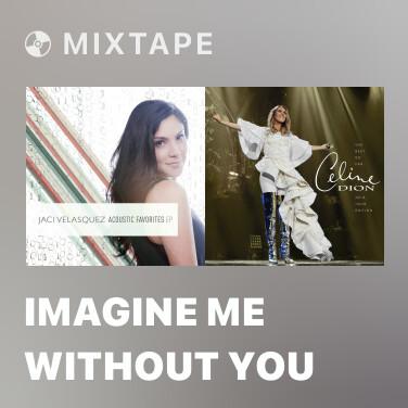 Mixtape Imagine Me Without You - Various Artists