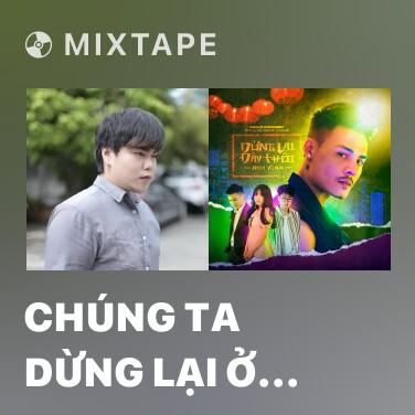 Mixtape Chúng Ta Dừng Lại Ở Đây Thôi - Various Artists