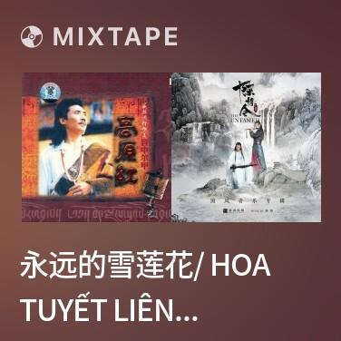 Mixtape 永远的雪莲花/ Hoa Tuyết Liên Đỏ Trường Tồn - Various Artists