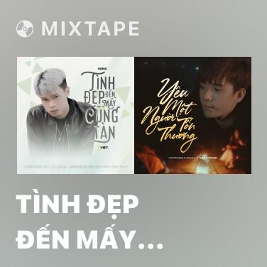 Mixtape Tình Đẹp Đến Mấy Cũng Tàn - Various Artists