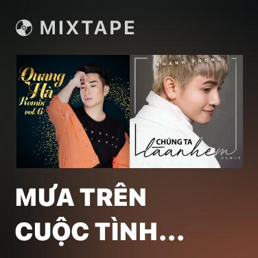 Mixtape Mưa Trên Cuộc Tình (Remix) (Beat)