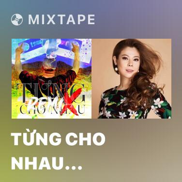 Mixtape Từng Cho Nhau (Remix) - Various Artists