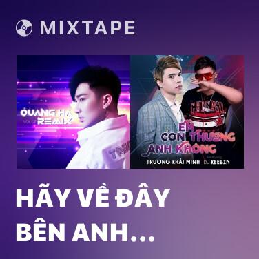 Mixtape Hãy Về Đây Bên Anh (Remix) - Various Artists