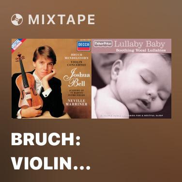 Mixtape Bruch: Violin Concerto No.1 in G minor, Op.26 - 1. Vorspiel (Allegro moderato) -