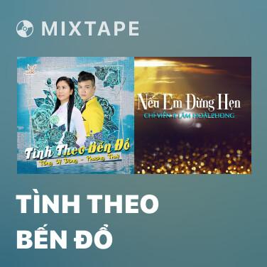 Mixtape Tình Theo Bến Đổ