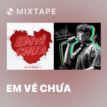 Mixtape Em Về Chưa - Various Artists