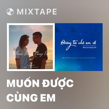 Mixtape Muốn Được Cùng Em - Various Artists