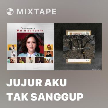 Mixtape Jujur Aku Tak Sanggup - Various Artists
