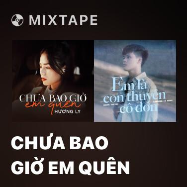 Mixtape Chưa Bao Giờ Em Quên - Various Artists