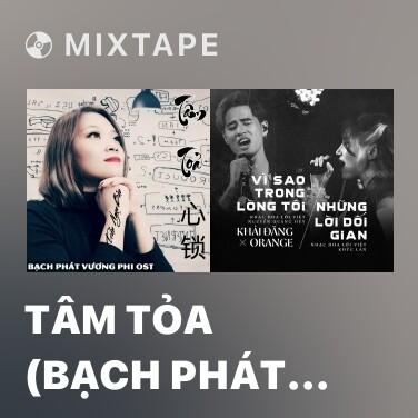 Mixtape Tâm Tỏa (Bạch Phát Vương Phi OST) - Various Artists