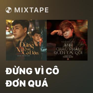Mixtape Đừng Vì Cô Đơn Quá - Various Artists