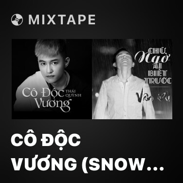 Mixtape Cô Độc Vương (Snow Remix) - Various Artists