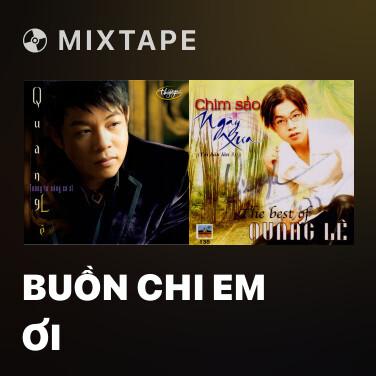 Mixtape Buồn Chi Em Ơi - Various Artists