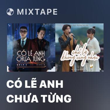 Mixtape Có Lẽ Anh Chưa Từng - Various Artists
