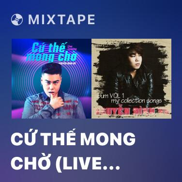 Mixtape Cứ Thế Mong Chờ (Live Looping)