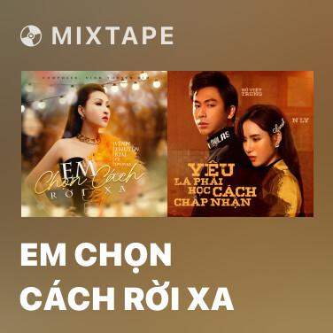 Mixtape Em Chọn Cách Rời Xa - Various Artists